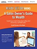 img - for A Salon Owner's Guide to Wealth: Everything you need to know about selling retail and running a profitable salon! (Ready, Set, Go!) book / textbook / text book