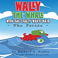 Wally the Whale with the Crazy Wavy Hair: The Parade (       UNABRIDGED) by Barbara A. Scales Narrated by Chuck Ithor Raagas