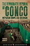 The Democratic Republic of Congo: Between Hope and Despair (African Arguments)