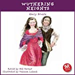Wuthering Heights: An Accurate retelling of Emily Bronte's Timeless Classic | Emily Bronte,Gill Tavner