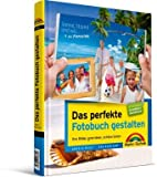 Image of Das perfekte Fotobuch gestalten: Ihre Bilder, gute Ideen, schne Seiten