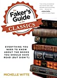 Michelle Witte The Faker's Guide to the Classics: Everything You Need to Know about the Books You Should Have Read (But Didn't)