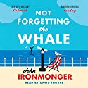 Not Forgetting the Whale Hörbuch von John Ironmonger Gesprochen von: David Thorpe