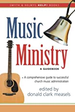Music Ministry: A Guidebook (Help!)