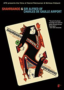 The Films Of Hamid Rahmanian & Melissa Hibbard: Shahrbanoo & Sir Alfred Of Charles De Gaulle Airport