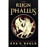 The Reign of the Phallus: Sexual Politics in Ancient Athens ~ Eva C. Keuls