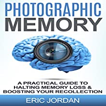 Photographic Memory: A Practical Guide to Halting Memory Loss & Boosting Your Recollection Audiobook by Eric Jordan Narrated by Chris Brinkley