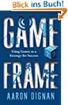 Game Frame: Using Games as a Strategy...