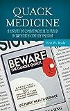 Quack Medicine: A History of Combating Health Fraud in Twentieth-Century America (Healing Society: Disease, Medicine, and History)