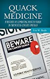 img - for Quack Medicine: A History of Combating Health Fraud in Twentieth-Century America (Healing Society: Disease, Medicine, and History) book / textbook / text book