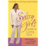 "A Sassy Girl's Guide to Loving God: Discovering the Ultimate Relationshipby Hammond  Michelle""..."