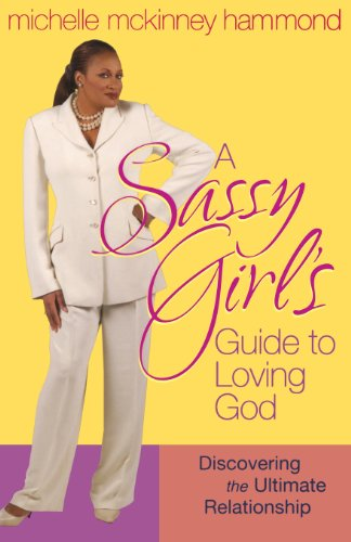 A Sassy Girl's Guide to Loving God: Discovering the Ultimate Relationship