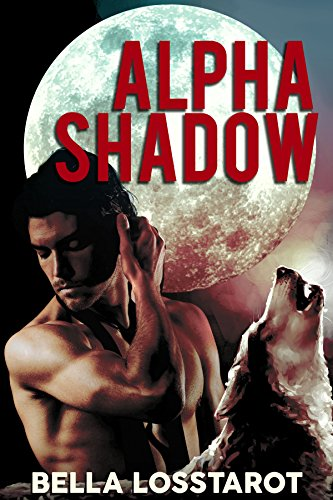 Bella Losstarot - Alpha Shadow (Sleuth Pack Shifters Book 1)