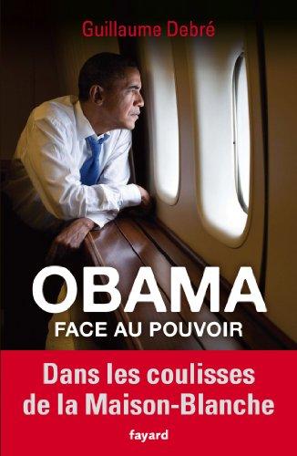 Obama face au pouvoir : Dans les coulisses de la Maison-Blanche (Documents)
