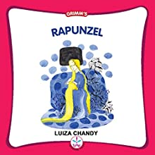 Rapunzel (Grimm's) (       UNABRIDGED) by Luiza Chandy - adaptation Narrated by Shobha Tharoor Srinivasan