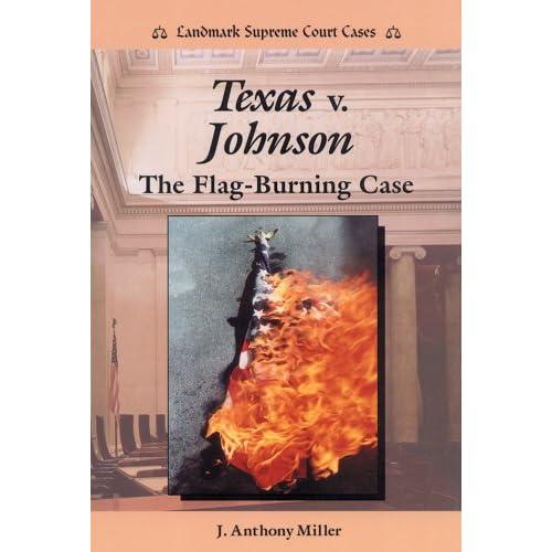 Texas V. Johnson: The Flag Burning Case (Landmark Supreme Court Cases