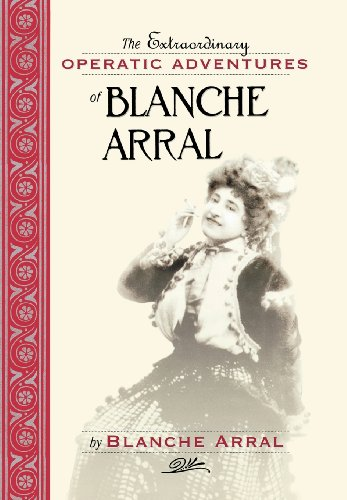 The Extraordinary Operatic Adventures of Blanche Arral (Opera Biographies (Amadeus))