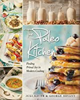 The Paleo Kitchen: Finding Primal Joy in Modern Cooking by Victory Belt Publishing