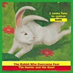 'The Rabbit Who Overcame Fear' and 'The Hunter and the Quail': Jatakas Tales - Chidren's Stories   Tarthang Tulku