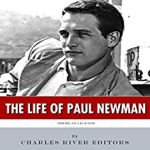 American Legends: The Life of Paul Newman (       UNABRIDGED) by Charles River Editors Narrated by Robin McKay