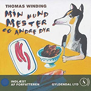 Thomas Winding læser Min hund Mester og andre dyr [Thomas Winding Reads My Dog ​​Master and Other Animals] Audiobook