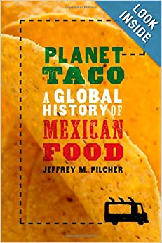Planet Taco: A Global History of Mexican Food by Jeffrey M. Pilcher