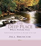 The Deep Place Where Nobody Goes: Conversations with God on the Steps of My Soul (0825460832) by Jill Briscoe