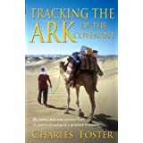 Tracking the Ark of the Covenant: By Camel, Foot and Ancient Ford in Search of Antiquity's Greatest Treasureby Charles Foster