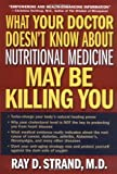 img - for By Ray D. Strand M.D. What Your Doctor Doesn't Know About Nutritional Medicine May Be Killing You book / textbook / text book