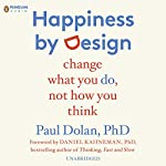 Happiness by Design: Change What You Do, Not How You Think | Paul Dolan,Daniel Kahneman (foreword)