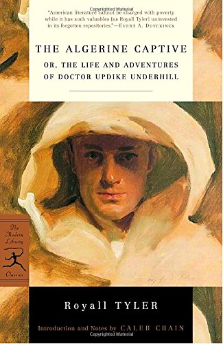 The Algerine Captive: or, The Life and Adventures of Doctor Updike Underhill (Modern Library Classics)