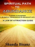 img - for Spiritual Path to Abundance: 7 Steps to Manifest a Blissful, Prosperous & Abundant Life. A Law of Attraction Guide book / textbook / text book