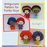 Amigurumi Pattern for Funky Guys (Easy Crochet Doll Patterns Book 5)by Sayjai