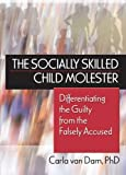 The Socially Skilled Child Molester: Differentiating the Guilty from the Falsely Accused