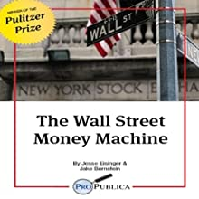 The Wall Street Money Machine (       UNABRIDGED) by Jesse Eisinger, Jake Bernstein Narrated by Gary Dikeos