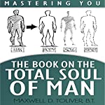 Mastering You: The Book on the Total Soul of Man | Maxwell Toliver