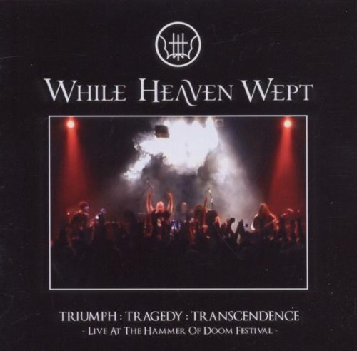 Triumph: Tragedy: Transcendence by While Heaven Wept (2010-12-07)