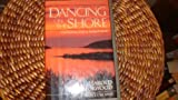 img - for Dancing on the Shore: A Celebration of Life at Annaopolis Basin book / textbook / text book