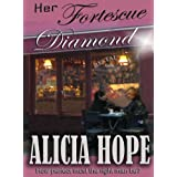 Her Fortescue Diamond ~ Alicia Hope