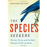The Species Seekers: Heroes, Fools, and the Mad Pursuit of Life on Earth ~ Richard Conniff