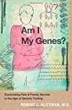 img - for By Robert Klitzman Am I My Genes?: Confronting Fate and Family Secrets in the Age of Genetic Testing (1st Edition) book / textbook / text book
