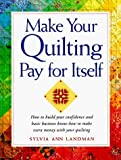 img - for Make Your Quilting Pay for Itself 1st edition by Landman, Sylvia Ann (1997) Paperback book / textbook / text book