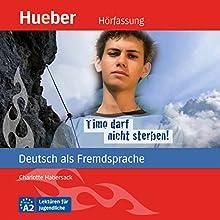 Timo darf nicht sterben! (Deutsch als Fremdsprache) Hörbuch von Charlotte Habersack Gesprochen von: Tobias Lelle