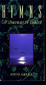 Hymns: A Portrait of Christ by Steve Green