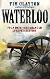 Waterloo: Four Days that Changed Europe's Destiny (English Edition)
