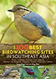 img - for The 100 Best Bird Watching Sites in Southeast Asia book / textbook / text book
