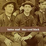 BLUE EYED BLACK HATTER MAD(SELECTED BY BILL FAY)
