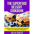 The Superfood Dessert Cookbook: 51 Delicious Dessert Recipes With Healthy Superfoods Like Acai, Goji, Mangosteen...
