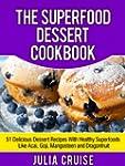 The Superfood Dessert Cookbook: 51 De...