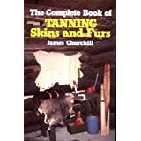 The Complete Book of Tanning Skins and Fursby James Churchill